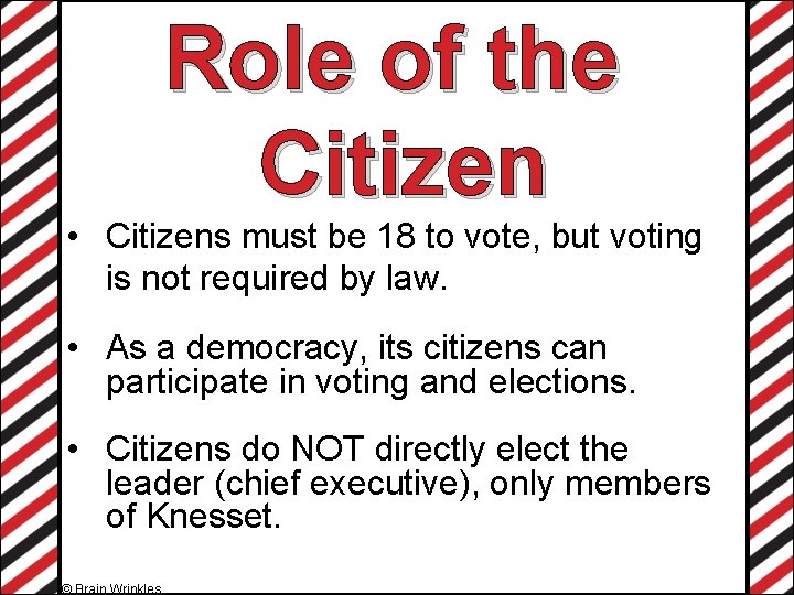Role of the Citizen • Citizens must be 18 to vote, but voting is