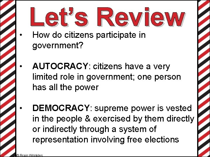 • Let's Review How do citizens participate in government? • AUTOCRACY: citizens have