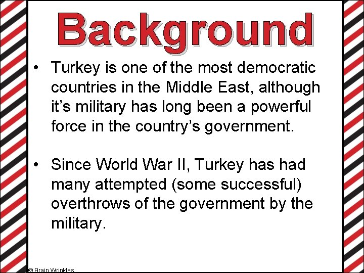 Background • Turkey is one of the most democratic countries in the Middle East,