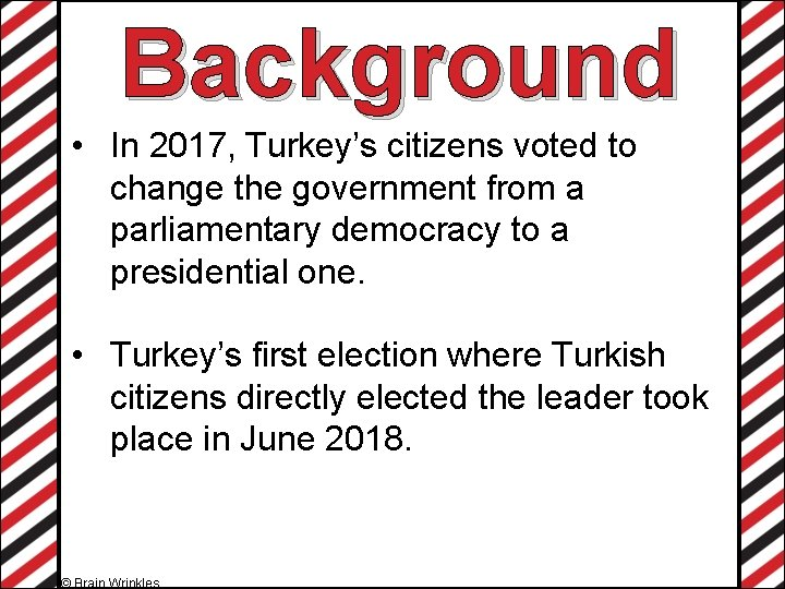 Background • In 2017, Turkey's citizens voted to change the government from a parliamentary