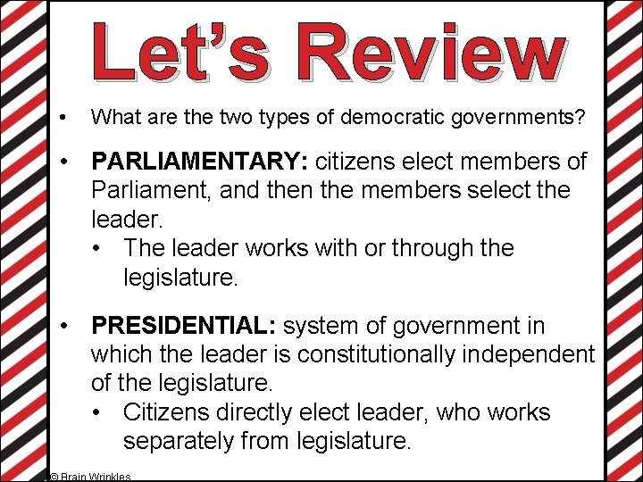 Let's Review • What are the two types of democratic governments? • PARLIAMENTARY: citizens