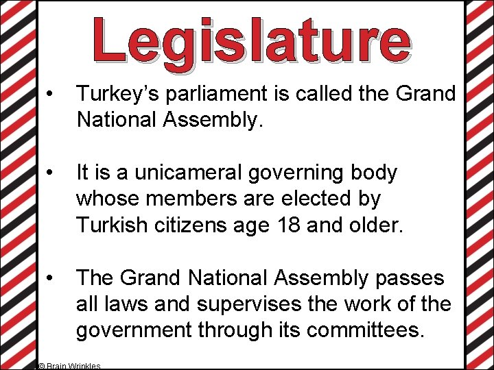 Legislature • Turkey's parliament is called the Grand National Assembly. • It is a