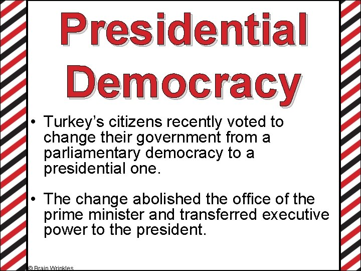 Presidential Democracy • Turkey's citizens recently voted to change their government from a parliamentary