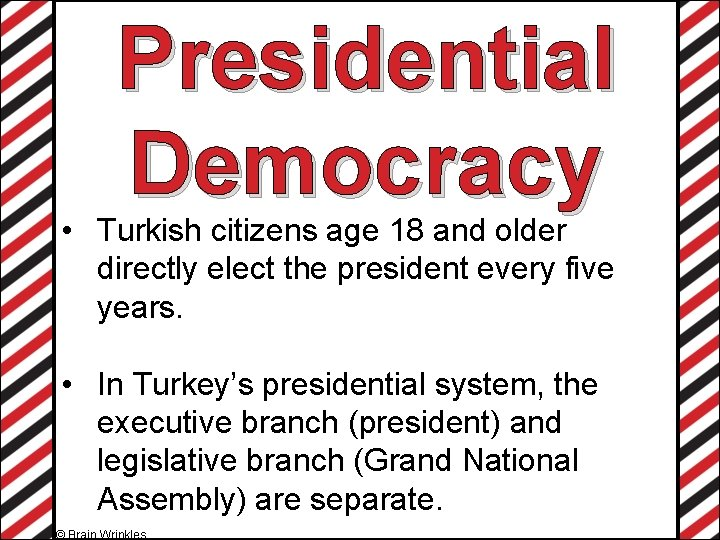 Presidential Democracy • Turkish citizens age 18 and older directly elect the president every