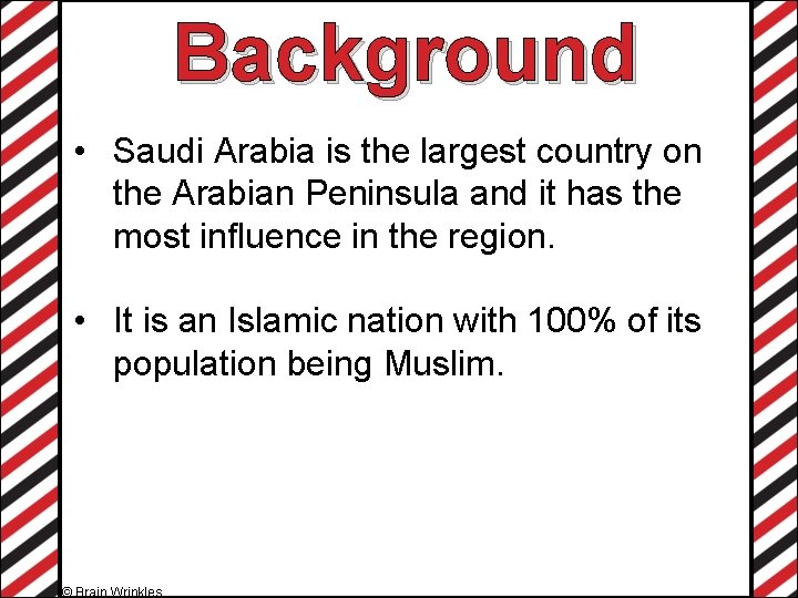 Background • Saudi Arabia is the largest country on the Arabian Peninsula and it