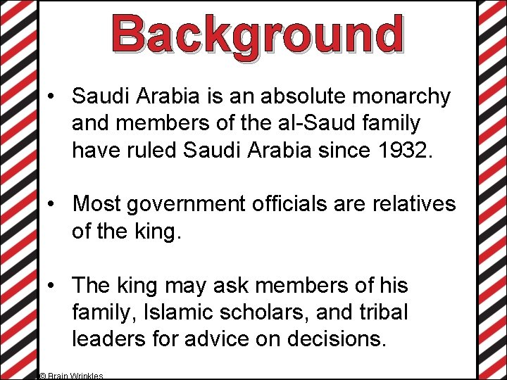 Background • Saudi Arabia is an absolute monarchy and members of the al-Saud family
