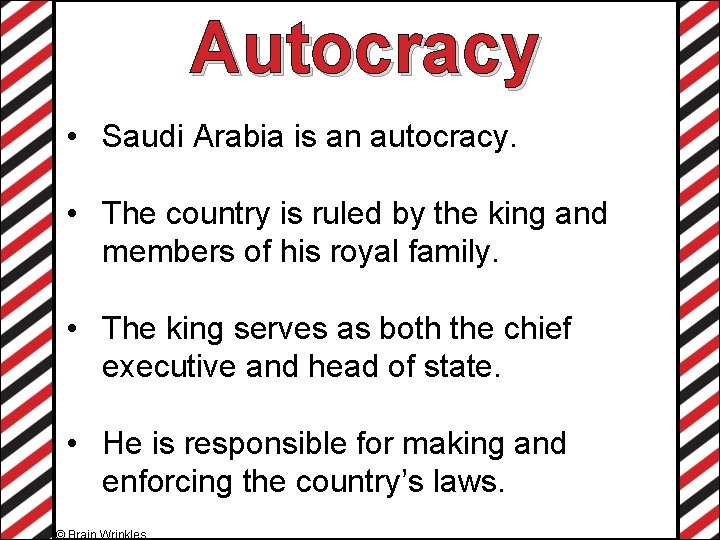 Autocracy • Saudi Arabia is an autocracy. • The country is ruled by the