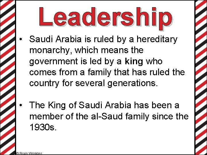 Leadership • Saudi Arabia is ruled by a hereditary monarchy, which means the government
