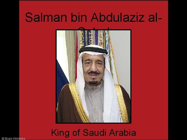 Salman bin Abdulaziz al. Salud © Brain Wrinkles King of Saudi Arabia