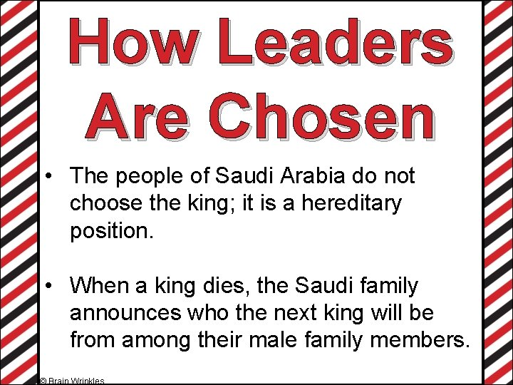 How Leaders Are Chosen • The people of Saudi Arabia do not choose the