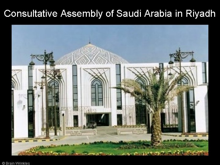 Consultative Assembly of Saudi Arabia in Riyadh © Brain Wrinkles