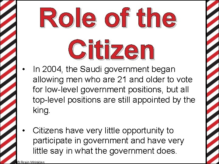 Role of the Citizen • In 2004, the Saudi government began allowing men who