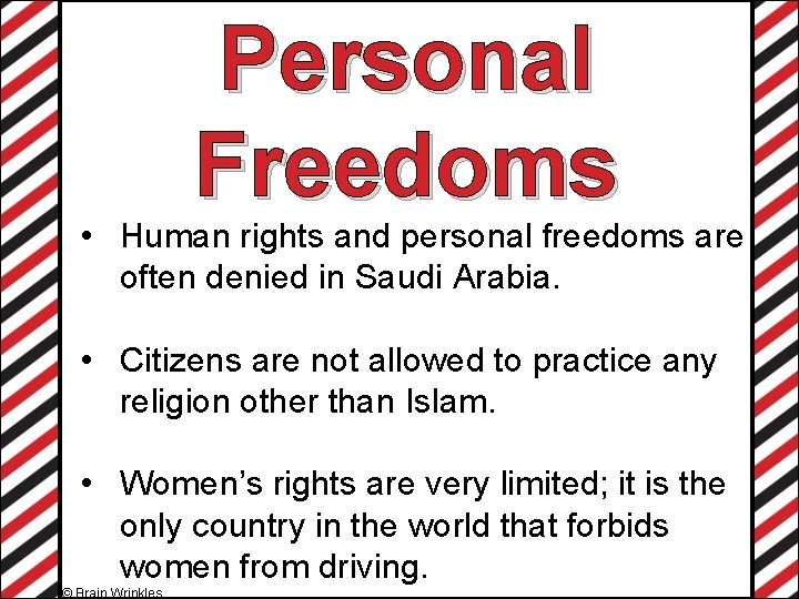 Personal Freedoms • Human rights and personal freedoms are often denied in Saudi Arabia.