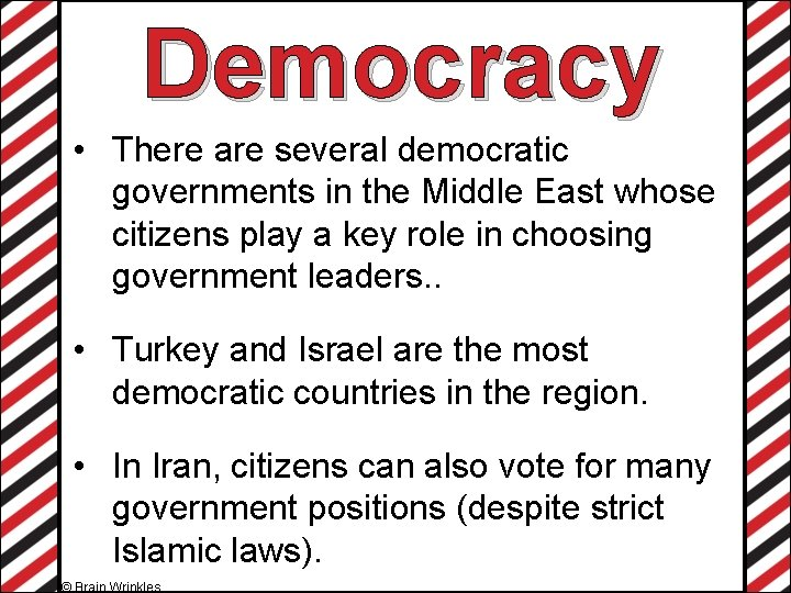 Democracy • There are several democratic governments in the Middle East whose citizens play