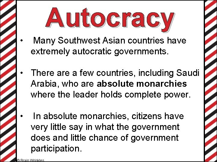 Autocracy • Many Southwest Asian countries have extremely autocratic governments. • There a few