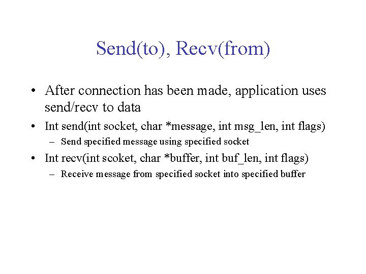 Send(to), Recv(from) • After connection has been made, application uses send/recv to data •