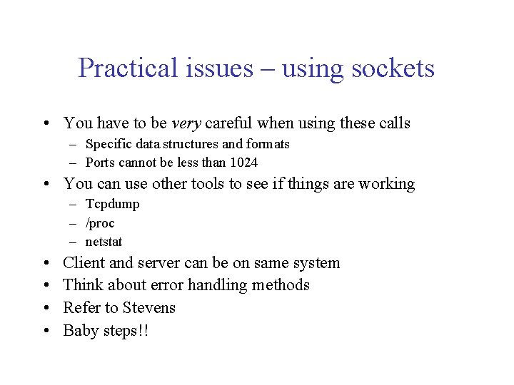 Practical issues – using sockets • You have to be very careful when using