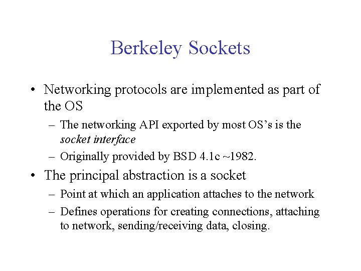 Berkeley Sockets • Networking protocols are implemented as part of the OS – The