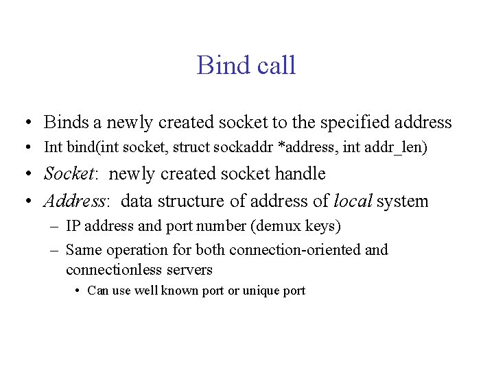 Bind call • Binds a newly created socket to the specified address • Int