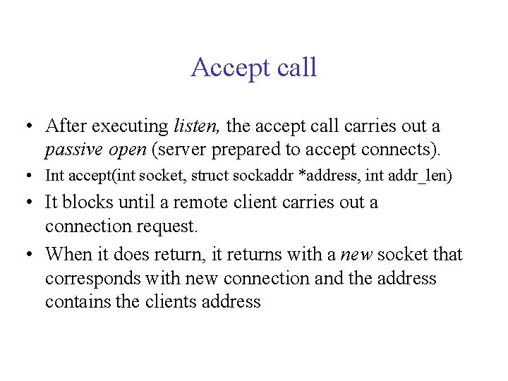 Accept call • After executing listen, the accept call carries out a passive open