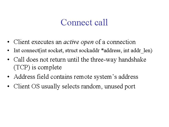 Connect call • Client executes an active open of a connection • Int connect(int