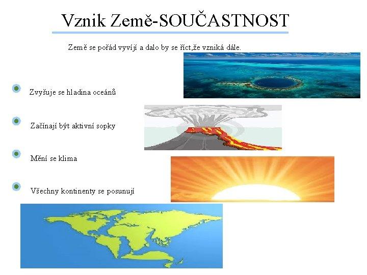 Vznik Země-SOUČASTNOST Země se pořád vyvíjí a dalo by se říct, že vzniká dále.