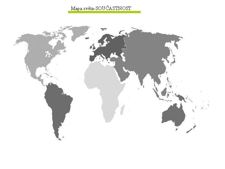 Mapa světa-SOUČASTNOST