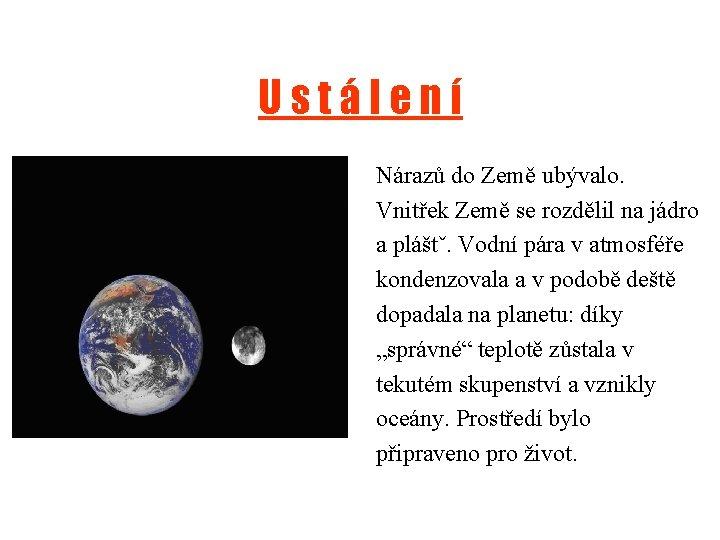 Ustálení Nárazů do Země ubývalo. Vnitřek Země se rozdělil na jádro a pláštˇ. Vodní