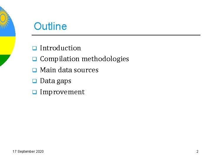 Outline q q q Introduction Compilation methodologies Main data sources Data gaps Improvement 17