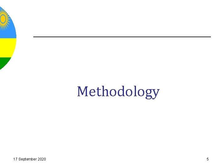 Methodology 17 September 2020 5
