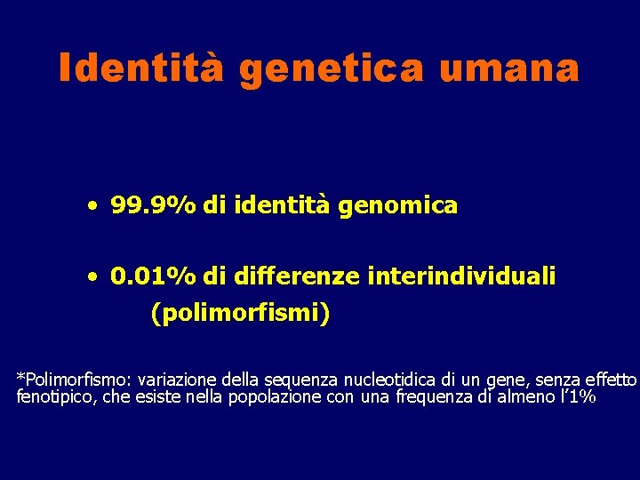 Identità genetica umana • 99. 9% di identità genomica • 0. 01% di differenze