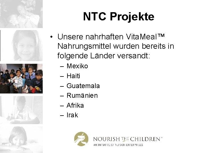 NTC Projekte • Unsere nahrhaften Vita. Meal™ Nahrungsmittel wurden bereits in folgende Länder versandt: