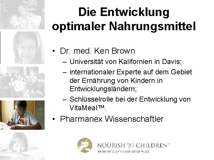 Die Entwicklung optimaler Nahrungsmittel • Dr. med. Ken Brown – Universität von Kalifornien in