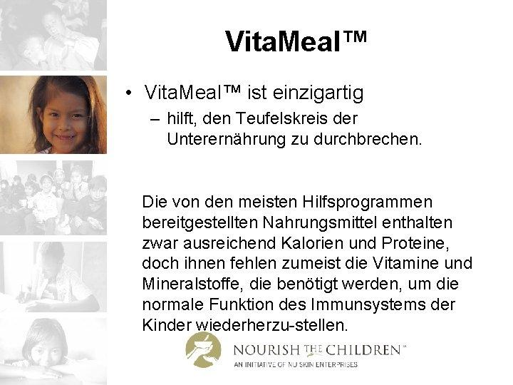 Vita. Meal™ • Vita. Meal™ ist einzigartig – hilft, den Teufelskreis der Unterernährung zu