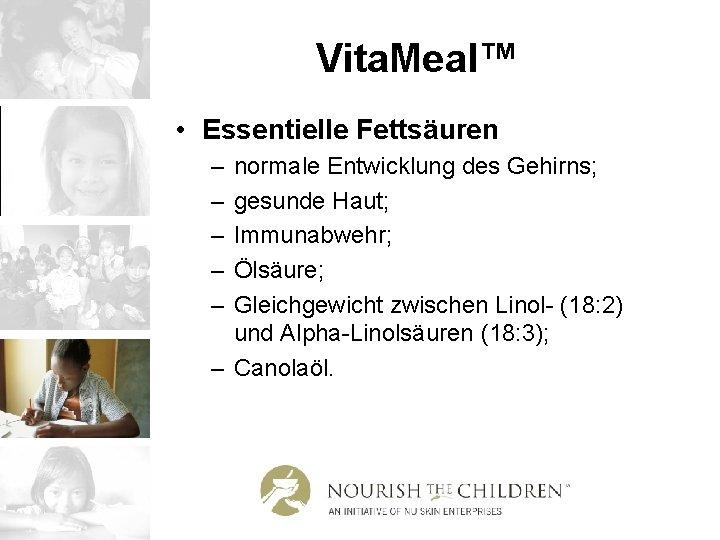 Vita. Meal™ • Essentielle Fettsäuren – – – normale Entwicklung des Gehirns; gesunde Haut;