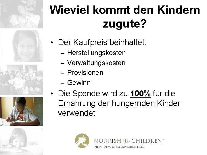 Wieviel kommt den Kindern zugute? • Der Kaufpreis beinhaltet: – – Herstellungskosten Verwaltungskosten Provisionen
