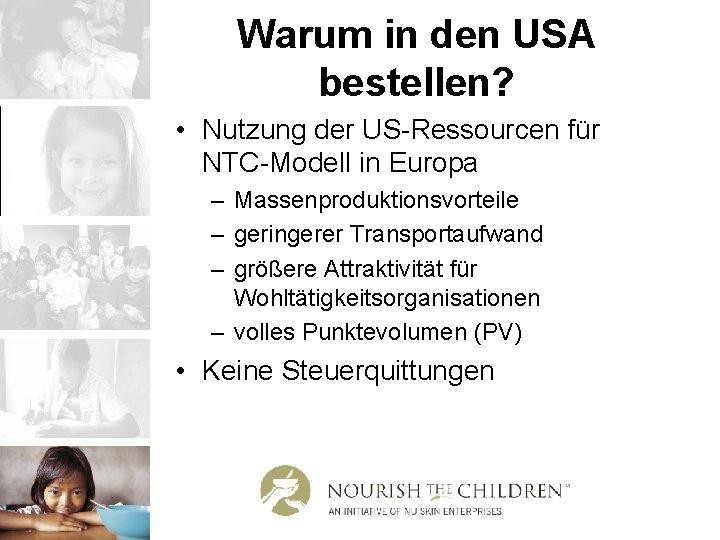 Warum in den USA bestellen? • Nutzung der US-Ressourcen für NTC-Modell in Europa –