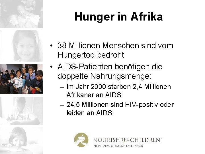 Hunger in Afrika • 38 Millionen Menschen sind vom Hungertod bedroht. • AIDS-Patienten benötigen