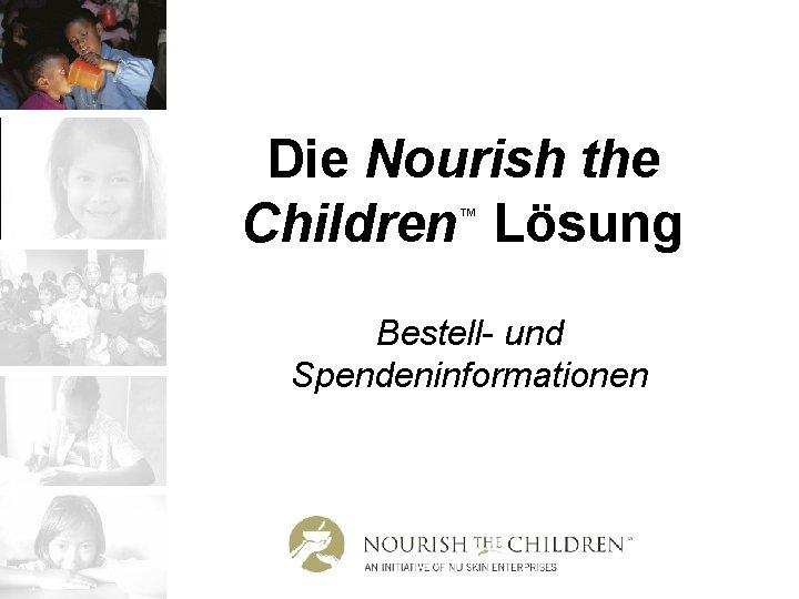 Die Nourish the Children Lösung ™ Bestell- und Spendeninformationen