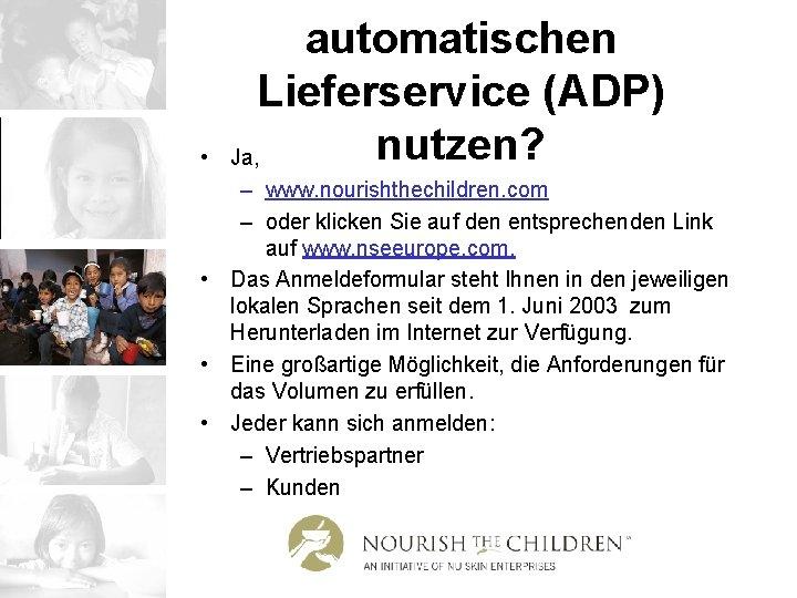 • automatischen Lieferservice (ADP) nutzen? Ja, – www. nourishthechildren. com – oder klicken