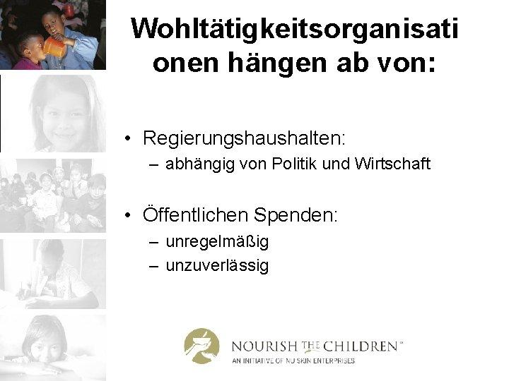 Wohltätigkeitsorganisati onen hängen ab von: • Regierungshaushalten: – abhängig von Politik und Wirtschaft •