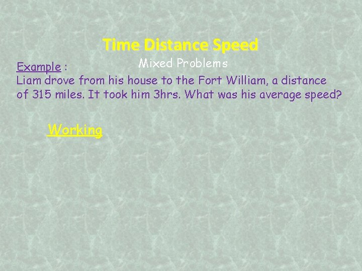 Time Distance Speed Mixed Problems Example : Liam drove from his house to the