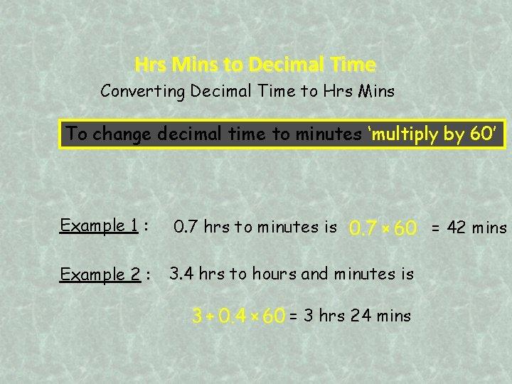 Hrs Mins to Decimal Time Converting Decimal Time to Hrs Mins To change decimal