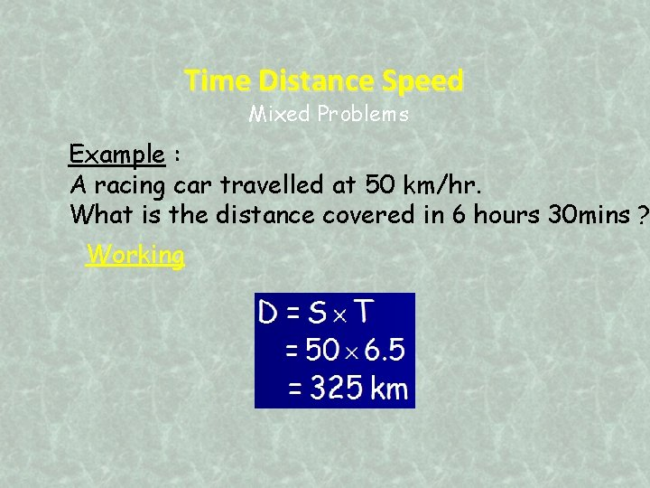Time Distance Speed Mixed Problems Example : A racing car travelled at 50 km/hr.