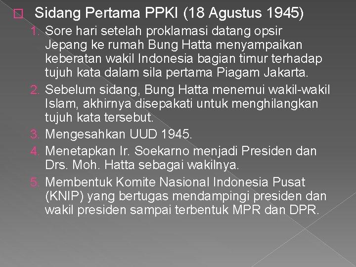 � Sidang Pertama PPKI (18 Agustus 1945) 1. Sore hari setelah proklamasi datang opsir