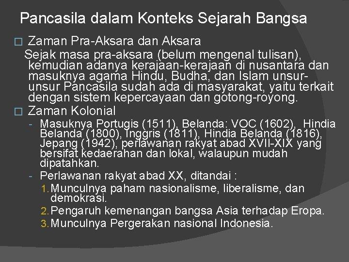 Pancasila dalam Konteks Sejarah Bangsa Zaman Pra-Aksara dan Aksara Sejak masa pra-aksara (belum mengenal