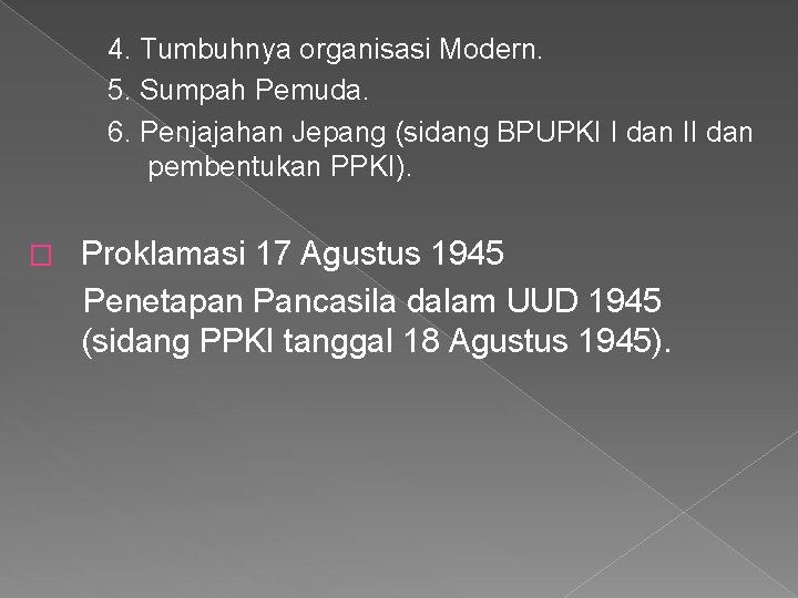 4. Tumbuhnya organisasi Modern. 5. Sumpah Pemuda. 6. Penjajahan Jepang (sidang BPUPKI I dan