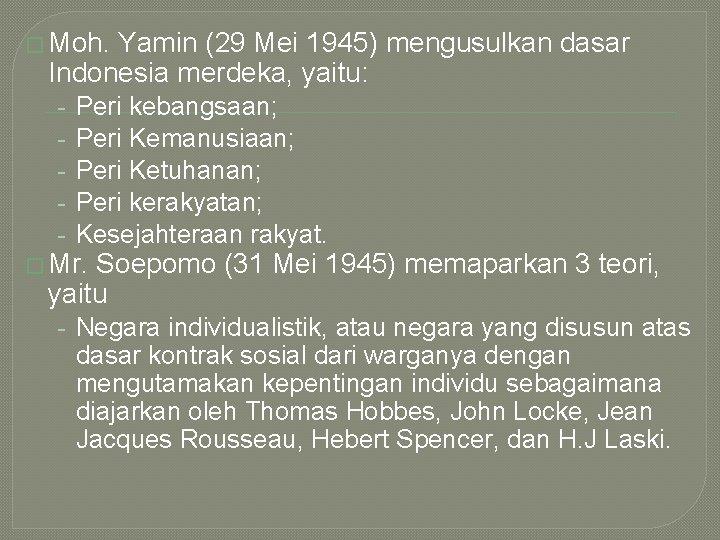 � Moh. Yamin (29 Mei 1945) mengusulkan dasar Indonesia merdeka, yaitu: - Peri kebangsaan;