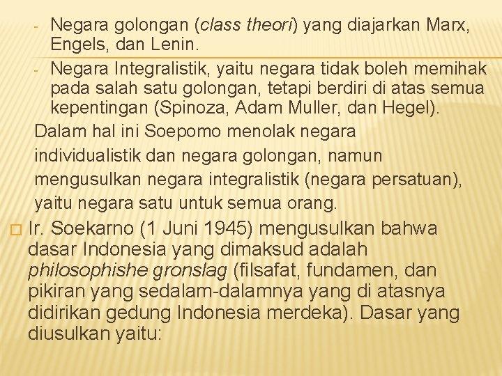 Negara golongan (class theori) yang diajarkan Marx, Engels, dan Lenin. - Negara Integralistik, yaitu