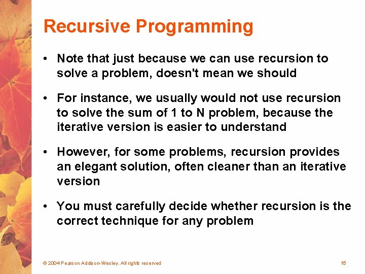 Recursive Programming • Note that just because we can use recursion to solve a